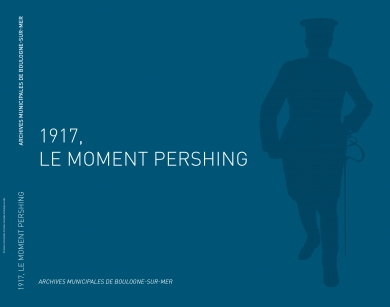 Catalogue exposition : 1917 le moment Pershing